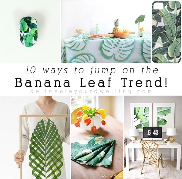 10 ways to jump on the Banana Leaf Trend