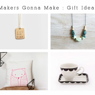 Favorite Makers Gonna Make : Gift Ideas